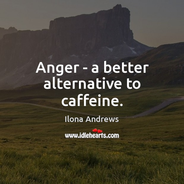 Anger – a better alternative to caffeine. Image