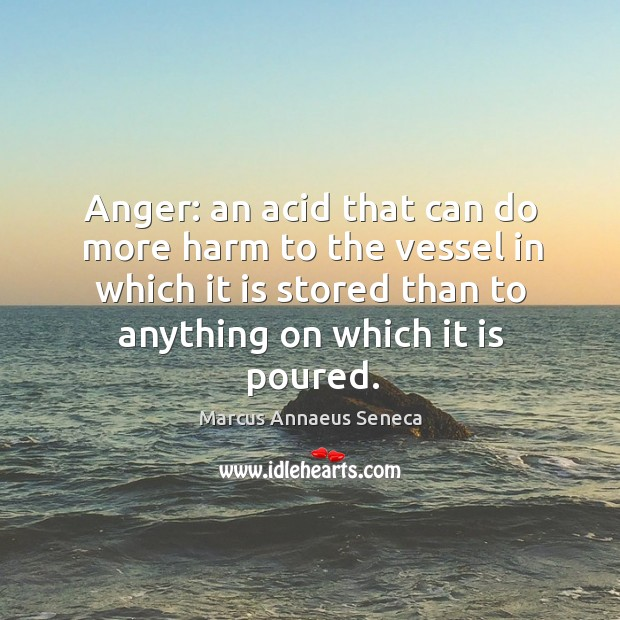Image, Anger: an acid that can do more harm to the vessel in which