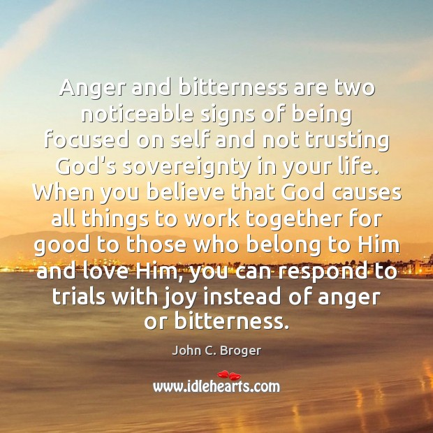 Image, Anger and bitterness are two noticeable signs of being focused on self