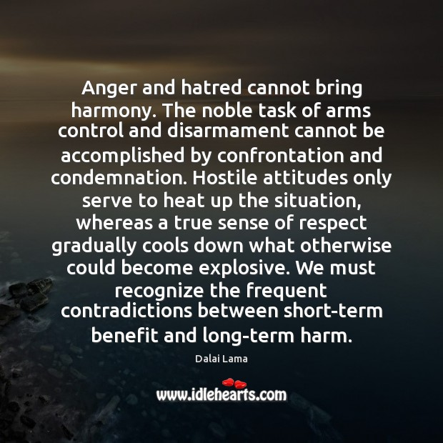 Anger and hatred cannot bring harmony. The noble task of arms control Dalai Lama Picture Quote