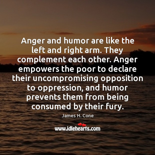 Anger and humor are like the left and right arm. They complement Image