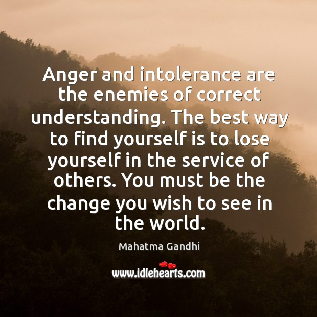 Image, Anger and intolerance are the enemies of correct understanding. The best way