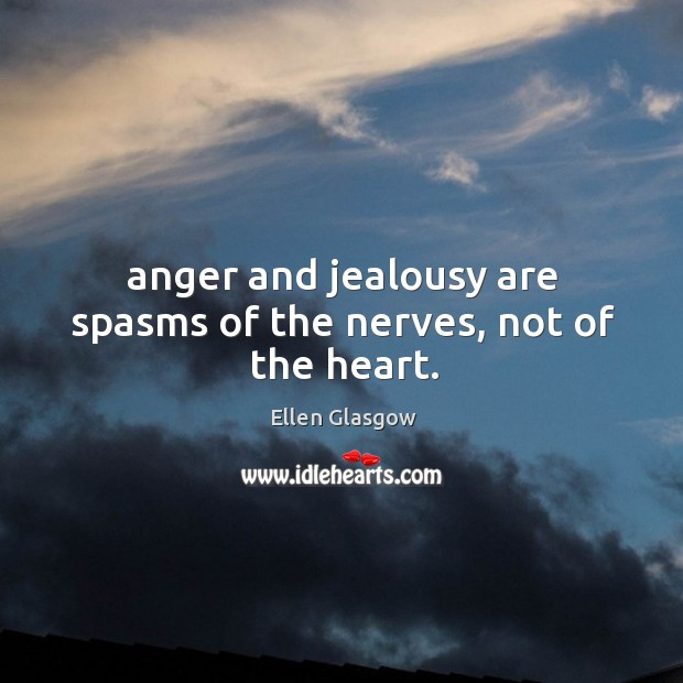 Image, Anger and jealousy are spasms of the nerves, not of the heart.