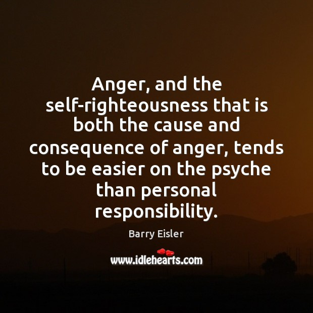 Image, Anger, and the self-righteousness that is both the cause and consequence of