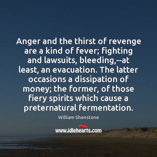 Anger and the thirst of revenge are a kind of fever; fighting William Shenstone Picture Quote
