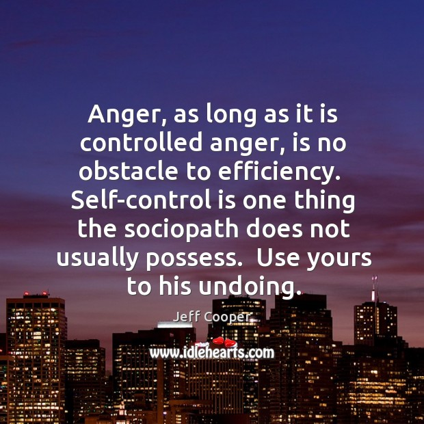 Anger, as long as it is controlled anger, is no obstacle to Self-Control Quotes Image