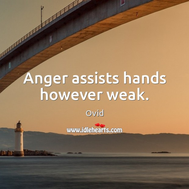 Anger assists hands however weak. Ovid Picture Quote