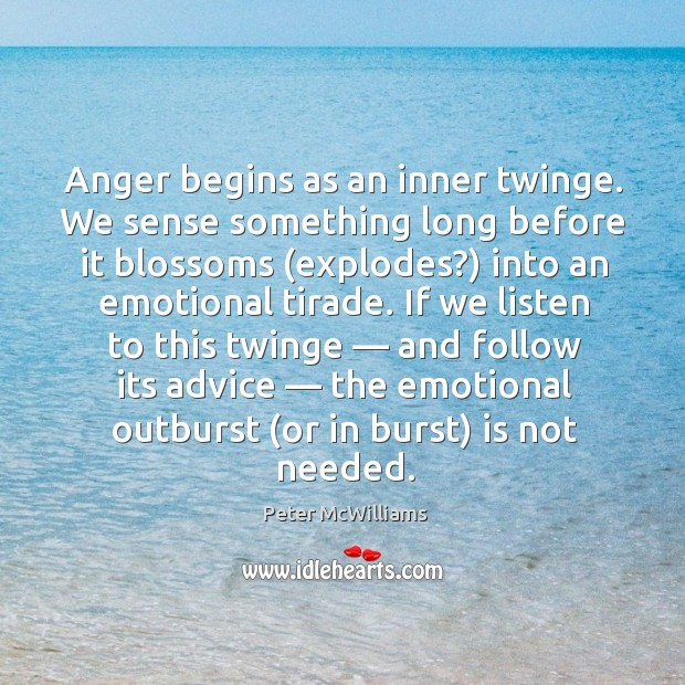 Anger begins as an inner twinge. We sense something long before it blossoms (explodes?) into an emotional tirade. Image