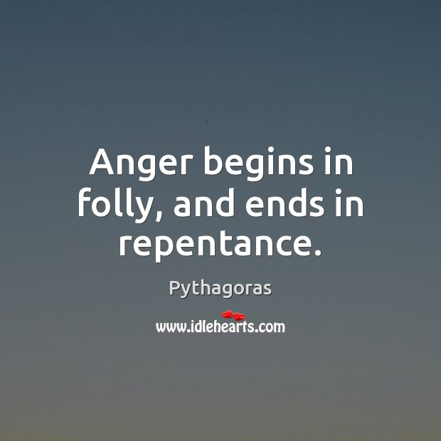 Image, Anger begins in folly, and ends in repentance.