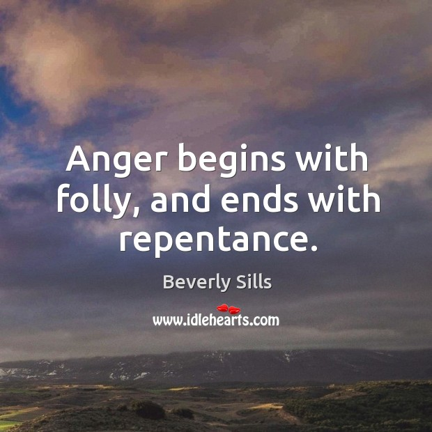 Anger begins with folly, and ends with repentance. Image