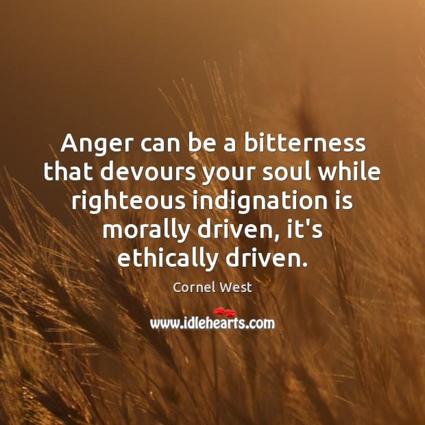 Image, Anger can be a bitterness that devours your soul while righteous indignation