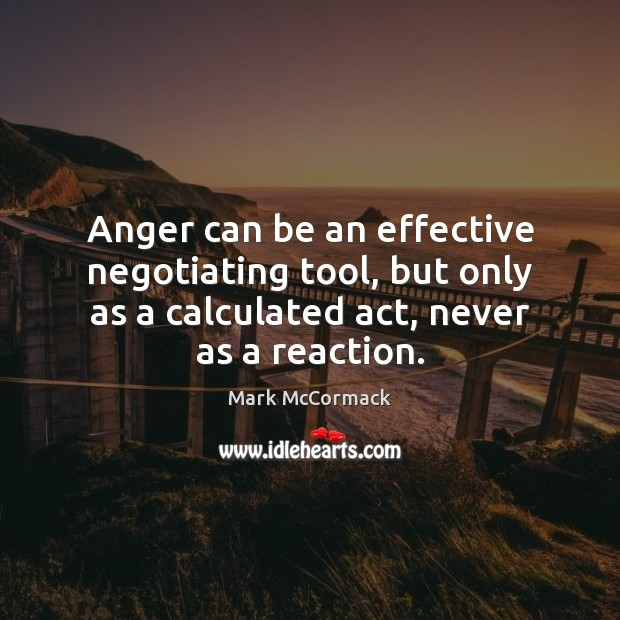 Anger can be an effective negotiating tool, but only as a calculated Image