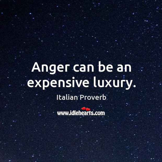Anger can be an expensive luxury. Image