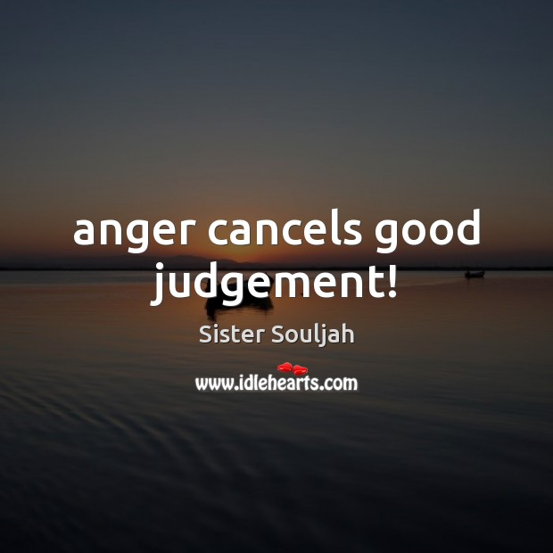 Anger cancels good judgement! Image