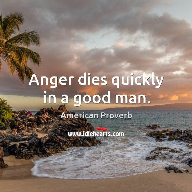 Image, Anger dies quickly in a good man.