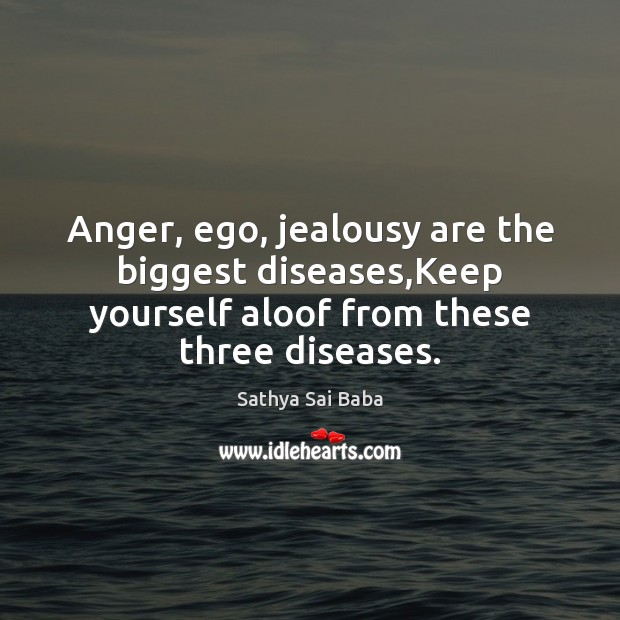 Anger, ego, jealousy are the biggest diseases,Keep yourself aloof from these Image