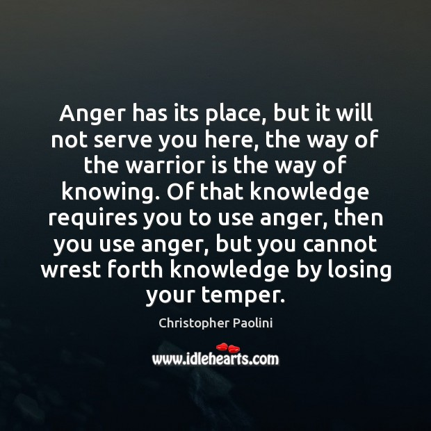 Anger has its place, but it will not serve you here, the Image