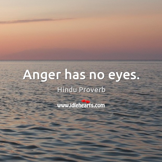 Anger has no eyes. Hindu Proverbs Image