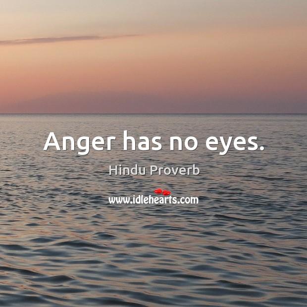 Anger has no eyes. Hindu Proverbs Image