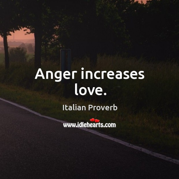 Image, Anger increases love.