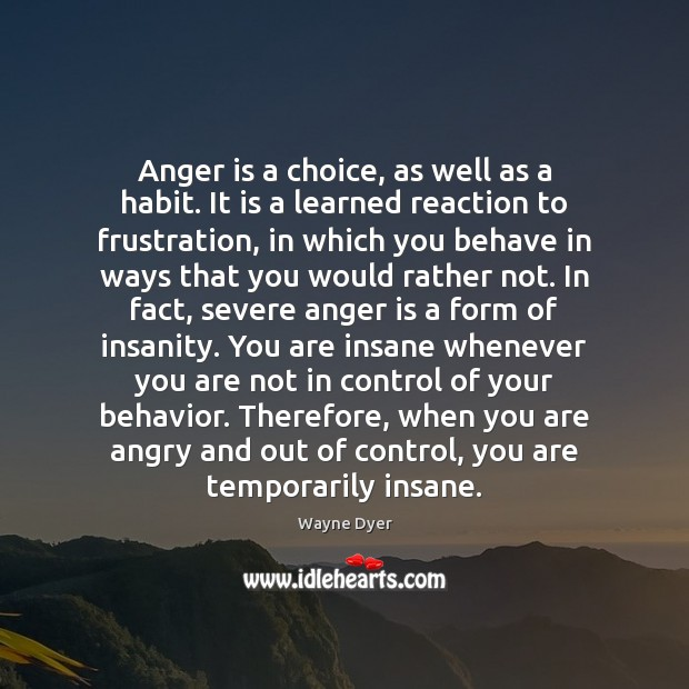 Anger is a choice, as well as a habit. It is a Anger Quotes Image