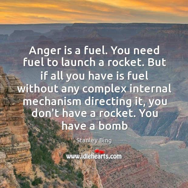 Image, Anger is a fuel. You need fuel to launch a rocket. But