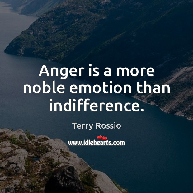 Anger is a more noble emotion than indifference. Anger Quotes Image