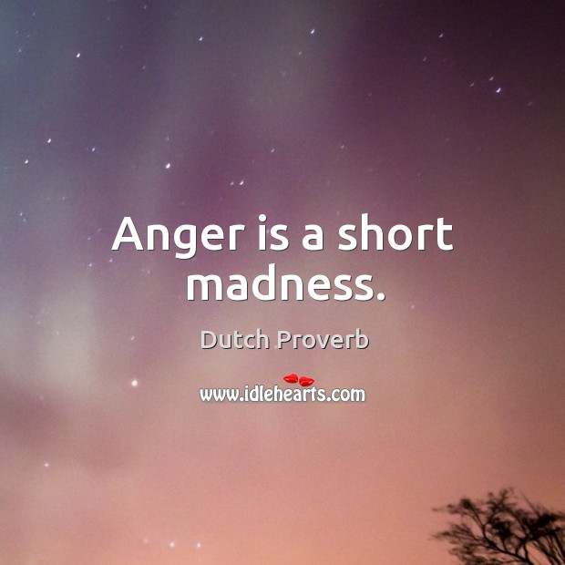 Anger is a short madness. Image