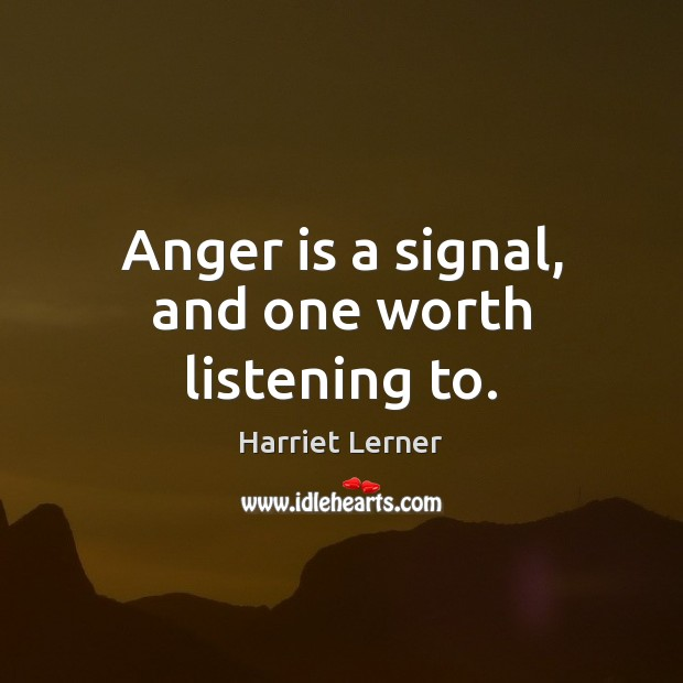 Image, Anger is a signal, and one worth listening to.