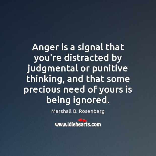 Anger is a signal that you're distracted by judgmental or punitive thinking, Marshall B. Rosenberg Picture Quote