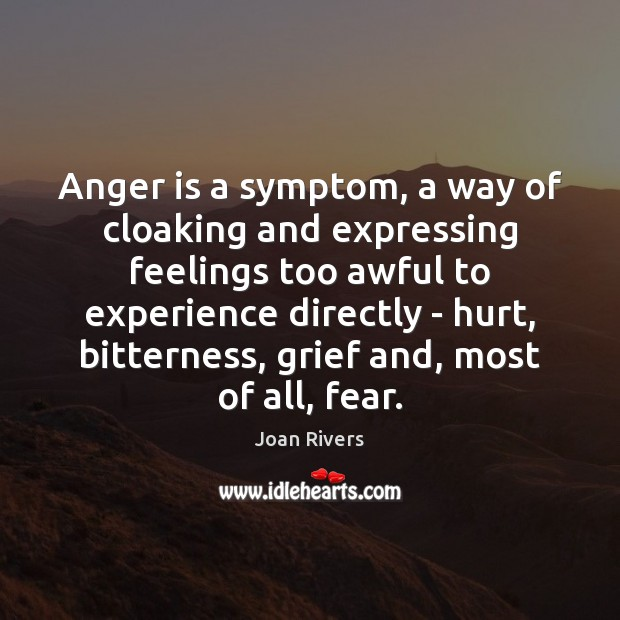 Anger is a symptom, a way of cloaking and expressing feelings too Anger Quotes Image