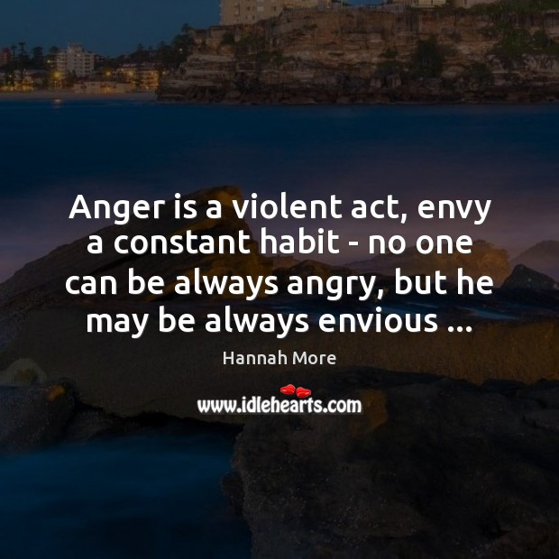 Anger is a violent act, envy a constant habit – no one Anger Quotes Image