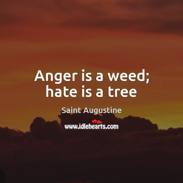 Anger is a weed; hate is a tree Anger Quotes Image