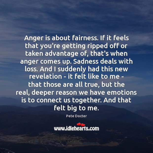 Anger is about fairness. If it feels that you're getting ripped off Pete Docter Picture Quote