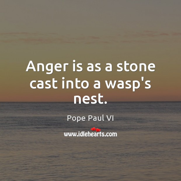 Anger is as a stone cast into a wasp's nest. Anger Quotes Image