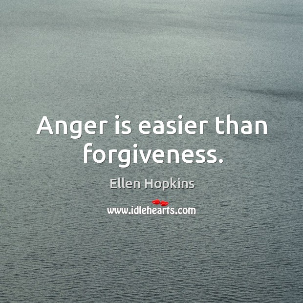 Anger is easier than forgiveness. Ellen Hopkins Picture Quote