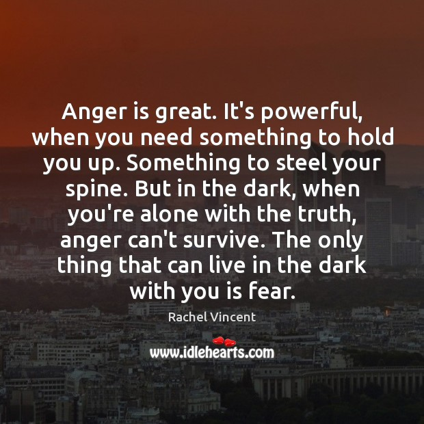 Anger is great. It's powerful, when you need something to hold you Anger Quotes