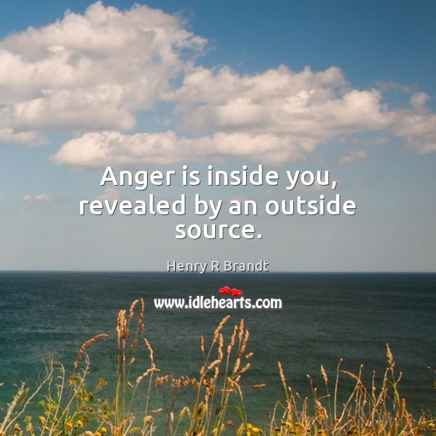 Anger is inside you, revealed by an outside source. Anger Quotes Image
