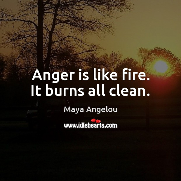 Anger is like fire. It burns all clean. Image
