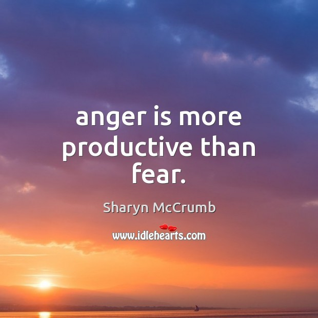 Anger is more productive than fear. Anger Quotes Image