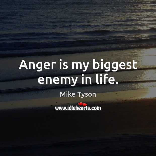 Image, Anger is my biggest enemy in life.