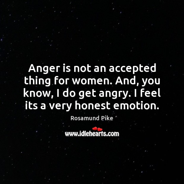 Anger is not an accepted thing for women. And, you know, I Image