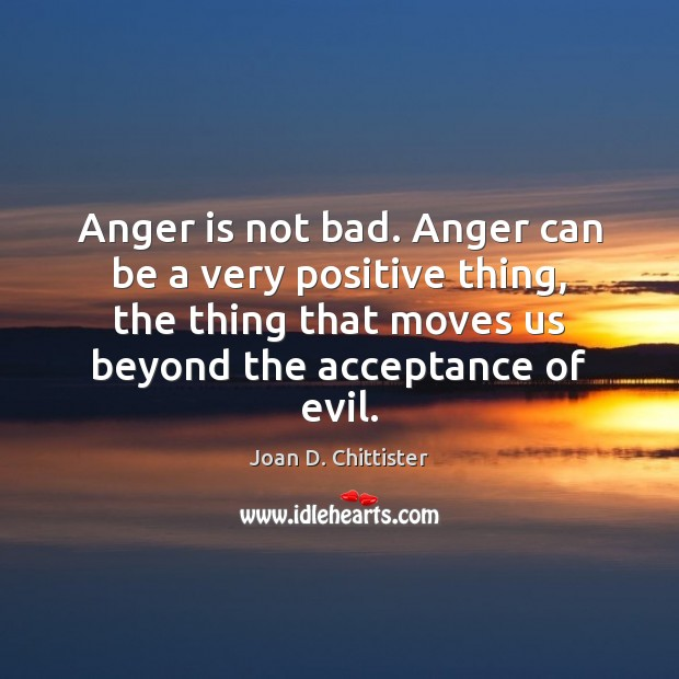 Anger is not bad. Anger can be a very positive thing, the Anger Quotes Image