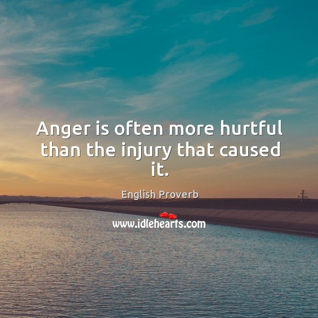 Image, Anger is often more hurtful than the injury that caused it.