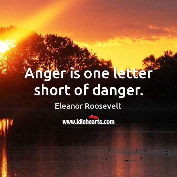 Image, Anger is one letter short of danger.
