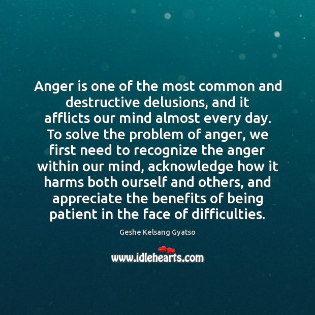 Anger is one of the most common and destructive delusions, and it Geshe Kelsang Gyatso Picture Quote