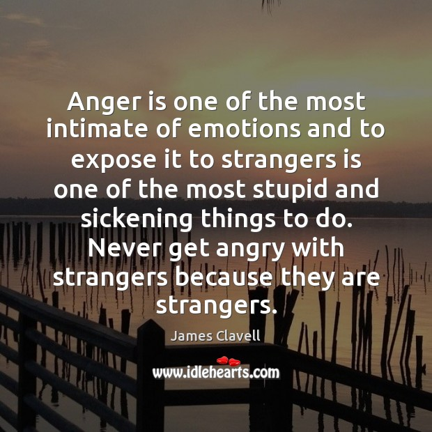 Anger is one of the most intimate of emotions and to expose James Clavell Picture Quote