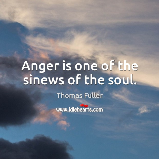 Anger is one of the sinews of the soul. Thomas Fuller Picture Quote