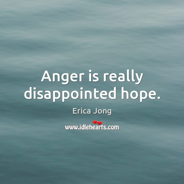 Anger is really disappointed hope. Anger Quotes Image