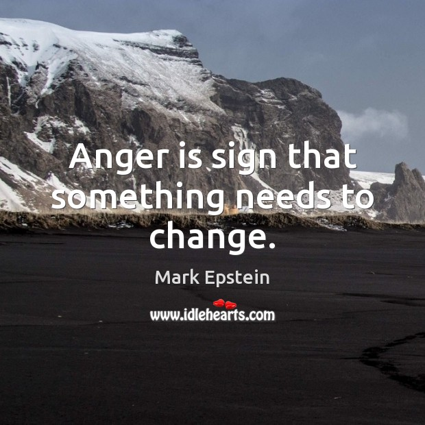 Anger is sign that something needs to change. Anger Quotes Image